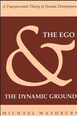 The Ego and the Dynamic Ground: A Transpersonal Theory of Human Development - Washburn, Michael