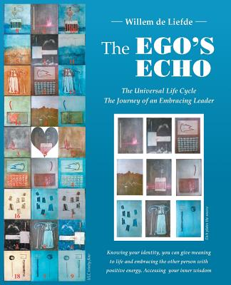 The Ego's Echo: The Universal Life Cycle-The Journey of an Embracing Leader - De Liefde, Willem