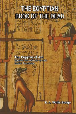 The Egyptian Book of the Dead - Budge, E a Wallis (Translated by)