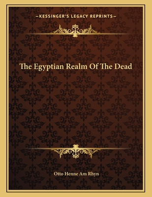 The Egyptian Realm of the Dead - Rhyn, Otto Henne Am