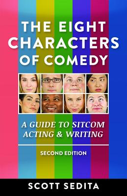 The Eight Characters of Comedy: A Guide to Sitcom Acting & Writing - Sedita, Scott