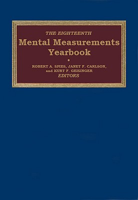 The Eighteenth Mental Measurements Yearbook - Buros Center for Testing, and Spies, Robert A. (Editor), and Carlson, Janet F. (Editor)