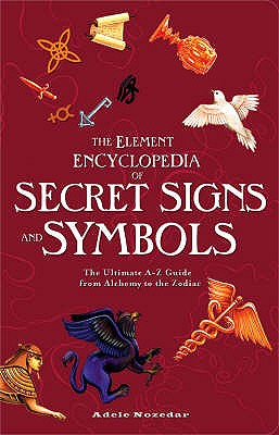 The Element Encyclopedia of Secret Signs and Symbols: The Ultimate A-Z Guide from Alchemy to the Zodiac - Nozedar, Adele