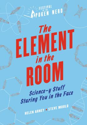 The Element in the Room: Science-Y Stuff Staring You in the Face - Mould, Steve, and Arney, Helen