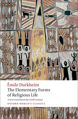 The Elementary Forms of Religious Life - Durkheim, Emile, and Cosman, Carol (Translated by), and Cladis, Mark S (Editor)