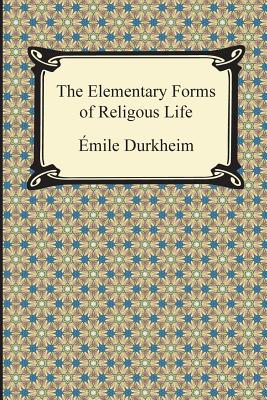 The Elementary Forms of Religious Life - Durkheim, Emile
