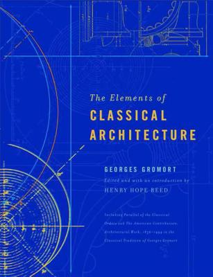 The Elements of Classical Architecture - Gromort, Georges, and Reed, Henry Hope (Introduction by)