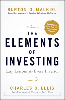 The Elements of Investing: Easy Lessons for Every Investor - Malkiel, Burton G., and Ellis, Charles D.