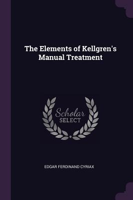 The Elements of Kellgren's Manual Treatment - Cyriax, Edgar Ferdinand