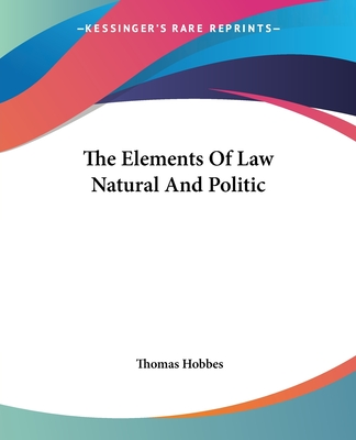 The Elements of Law Natural and Politic - Hobbes, Thomas