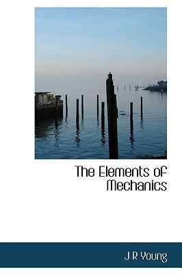 The Elements of Mechanics - Young, J R