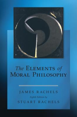 The Elements of Moral Philosophy - Rachels, James, and Rachels, Stuart