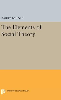 The Elements of Social Theory - Barnes, Barry