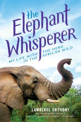 The Elephant Whisperer (Young Readers Adaptation): My Life with the Herd in the African Wild - Anthony, Lawrence, and Spence, Graham, and Feldman, Thea (Adapted by)