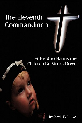 The Eleventh Commandment: Let He Who Harms the Children Be Struck Down - Becker, Edwin F