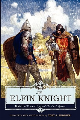 The Elfin Knight: Book 2 of Edmund Spenser's 'The Faerie Queene' - Spenser, Edmund, Professor, and Sumpter, Toby (Editor)