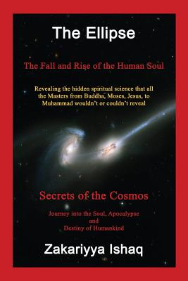 The Ellipse: The Fall and Rise of the Human Soul, Secrets of the Cosmos - Ishaq, Zakariyya