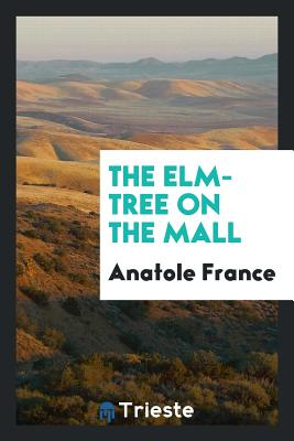 The ELM-Tree on the Mall - France, Anatole