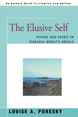 The Elusive Self: Psyche and Spirit in Virginia Woolf's Novels - Poresky, Louise A