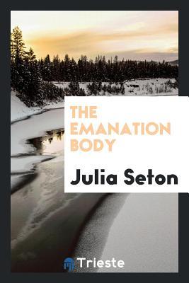 The Emanation Body - Seton, Julia, Dr.