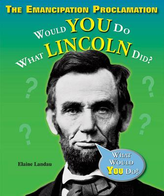 The Emancipation Proclamation: Would You Do What Lincoln Did? - Landau, Elaine