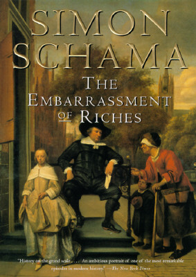 The Embarrassment of Riches: An Interpretation of Dutch Culture in the Golden Age - Schama, Simon