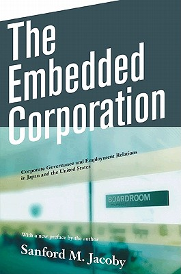 The Embedded Corporation: Corporate Governance and Employment Relations in Japan and the United States - Jacoby, Sanford M