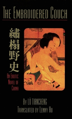 The Embroidered Couch: An Erotic Novel of China - Tian-Cheng, Lu, and Lu, Tiancheng, and Hu, Lenny (Translated by)