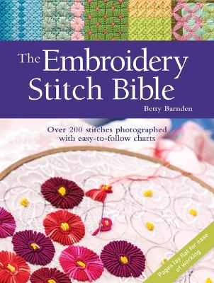 The Embroidery Stitch Bible: Over 200 Stitches Photographed with Easy-to-Follow Charts - Barnden, Betty