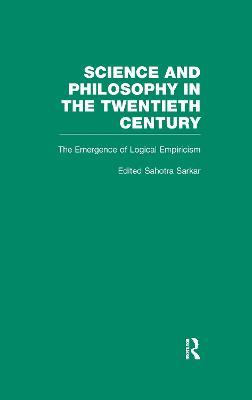The Emergence of Logical Empiricism: From 1900 to the Vienna Circle - Nozick, Robert, and Sarkar, Sahotra (Editor)