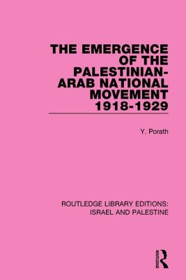 The Emergence of the Palestinian-Arab National Movement, 1918-1929 - Porath, Yehoshua