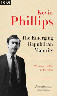 The Emerging Republican Majority - Phillips, Kevin P (Preface by), and Wilentz, Sean, Mr. (Introduction by)