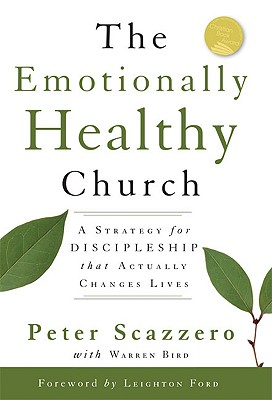 The Emotionally Healthy Church: A Strategy for Discipleship That Actually Changes Lives - Scazzero, Peter, Mr., and Bird, Warren