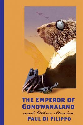 The Emperor of Gondwanaland: And Other Stories - Di Filippo, Paul