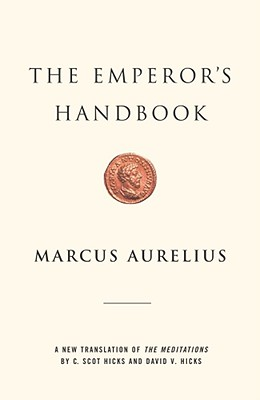 The Emperor's Handbook: A New Translation of the Meditations - Aurelius, Marcus, and Hicks, David (Translated by), and Hicks, C Scot (Translated by)