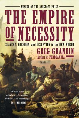 The Empire of Necessity: Slavery, Freedom, and Deception in the New World - Grandin, Greg