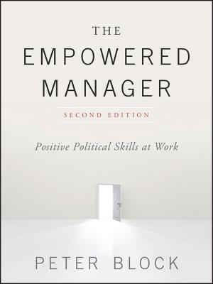 The Empowered Manager: Positive Political Skills at Work - Block, Peter