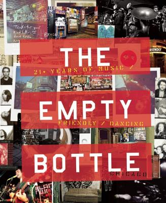 The Empty Bottle Chicago: 21+ Years of Music / Friendly / Dancing - Dugan, John E (Editor), and Darnielle, John (Foreword by)