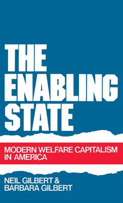 The Enabling State: Modern Welfare Capitalism in America - Gilbert, Neil, and Gilbert, Barbara