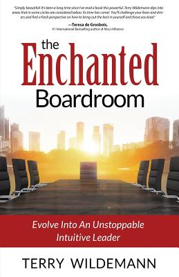 The Enchanted Boardroom: Evolve Into an Unstoppable Intuitive Leader - Wildemann, Terry