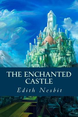 The Enchanted Castle - Nesbit, Edith, and Montoto, Natalie (Editor)