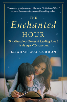 The Enchanted Hour: The Miraculous Power of Reading Aloud in the Age of Distraction - Gurdon, Meghan Cox