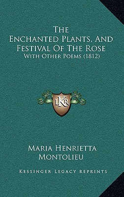 The Enchanted Plants, and Festival of the Rose: With Other Poems (1812) - Montolieu, Maria Henrietta