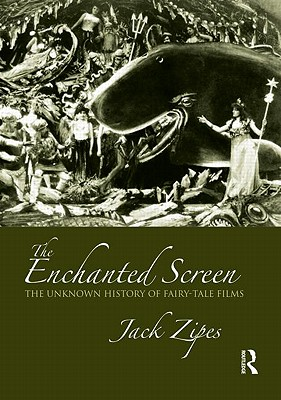 The Enchanted Screen: The Unknown History of Fairy-Tale Films - Zipes, Jack