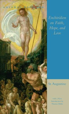 The Enchiridion on Faith, Hope, and Love - Saint Augustine of Hippo, and Augustine, St, and Saint Augustine, Bishop Of Hippo