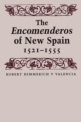 The Encomenderos of New Spain, 1521-1555 - Himmerich y Valencia, Robert