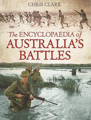 The Encyclopaedia of Australia's Battles - Clark, Chris