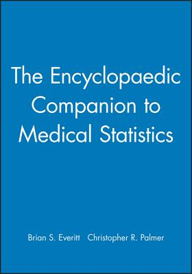 The Encyclopaedic Companion to Medical Statistics - Everitt, Brian S, and Palmer, Christopher R