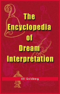 The Encyclopedia of Dream Interpretation - Goldberg, Eili