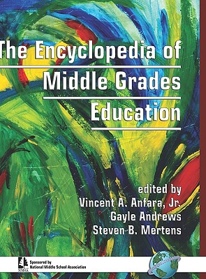 The Encyclopedia of Middle Grades Education (Hc) - Anfara, Vincent A, Dr., Jr. (Editor), and Andrews, Gayle (Editor), and Mertens, Steven B (Editor)